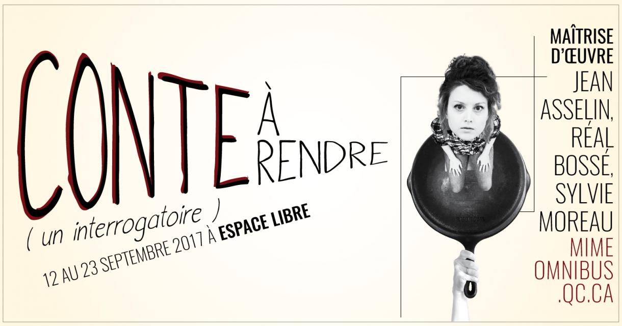 CONTE À RENDRE (un interrogatoire) - OMNIBUS, 2017 | MAÎTRISE D'OEUVRE Jean Asselin, Réal Bossé, Sylvie Moreau